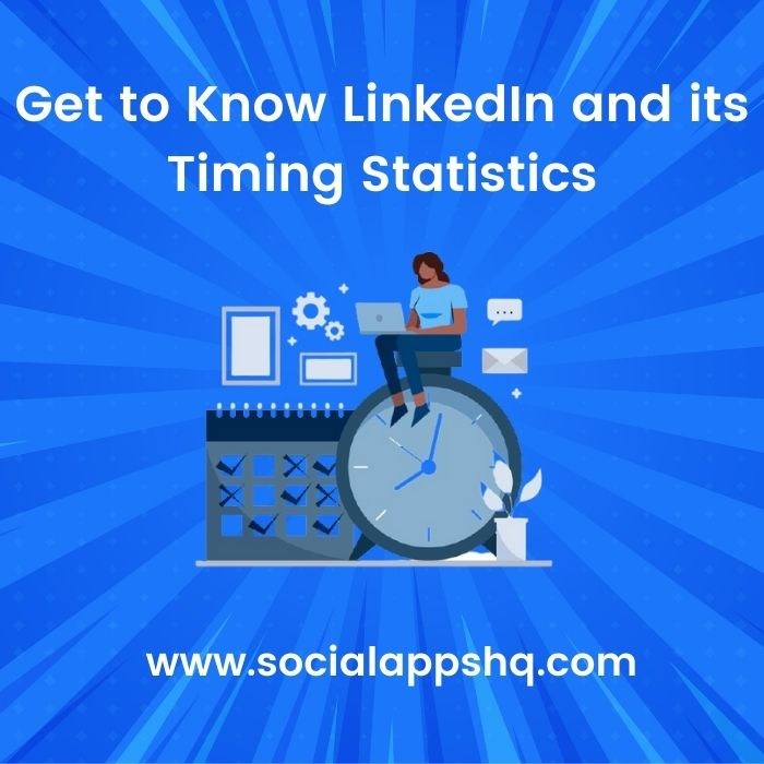 Get to Know LinkedIn and its Timing Statistics