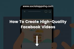 How To Create High Quality Facebook Videos