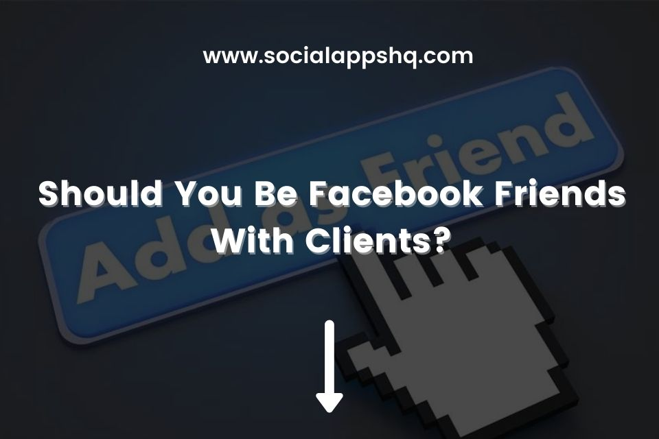 Should You Be Facebook Friends With Clients
