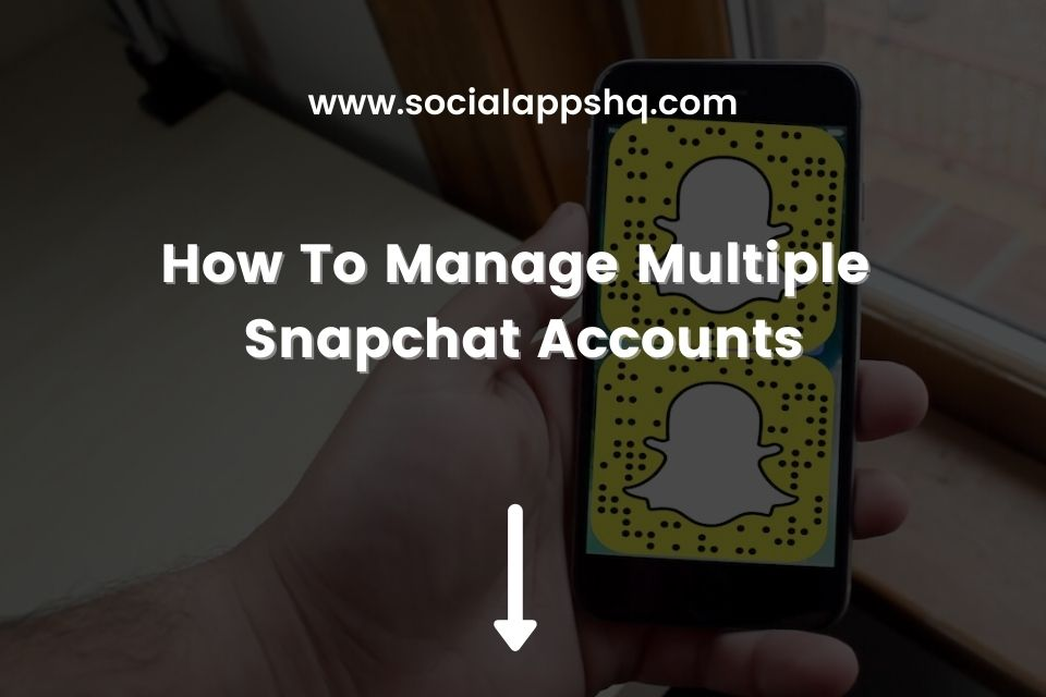 How To Manage Multiple Snapchat Accounts Featured Image