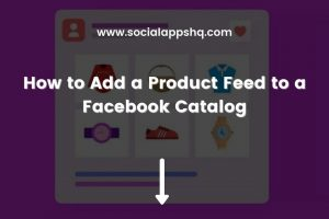 How to Add a Product Feed to a Facebook Catalog