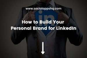 How to Build Your Personal Brand for LinkedIn