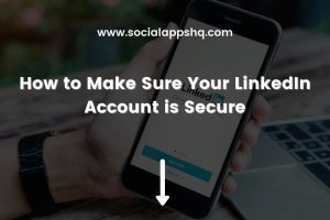How to Make Sure Your LinkedIn Account is Secure