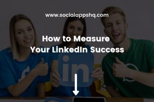 How to Measure Your LinkedIn Success