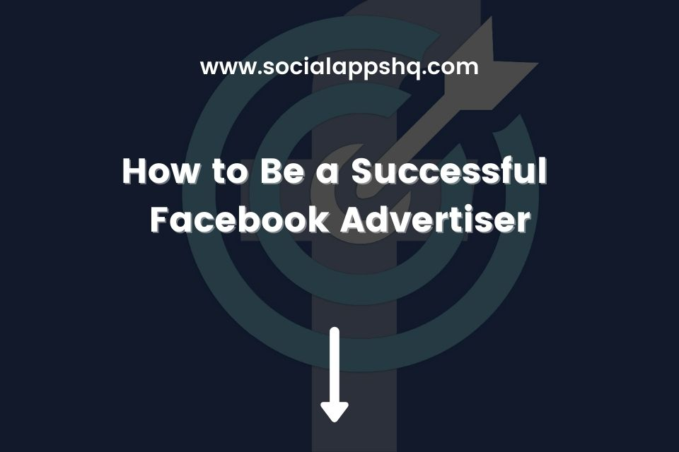 How to Be Successful Facebook Advertiser Featured Image