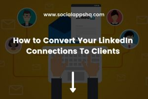 How to Convert Your LinkedIn Connections To Clients Featured Image