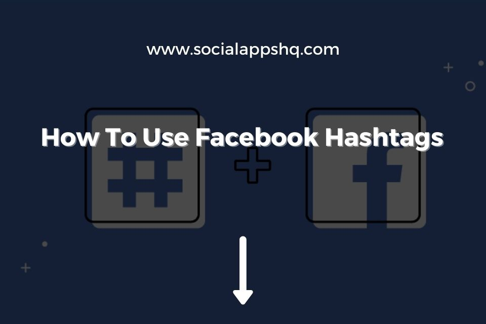 How To Use Facebook Hashtags