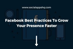 Facebook Best Practices To Grow Your Presence Faster