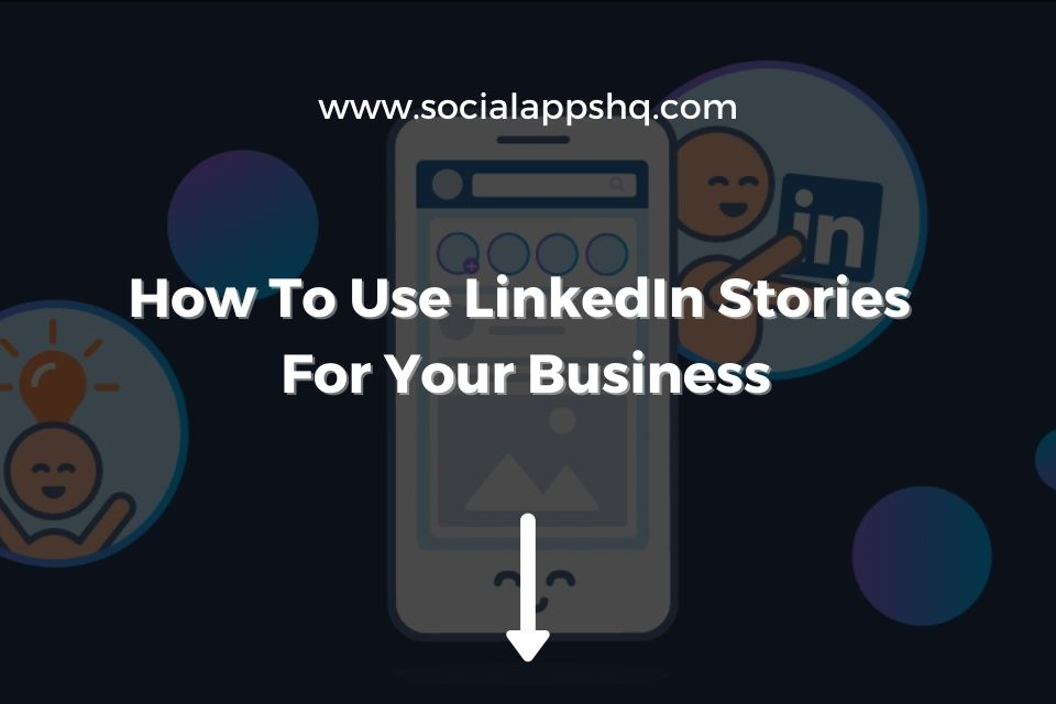 How To Use LinkedIn Stories
