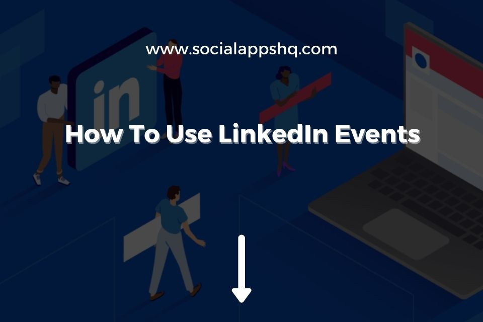 How To Use LinkedIn Events